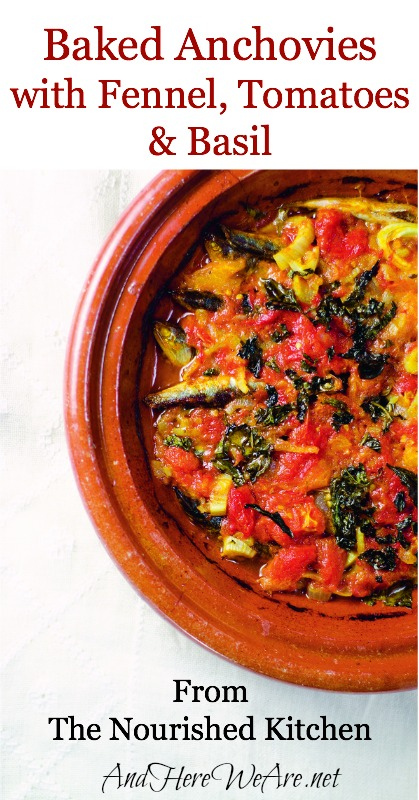 Baked Anchovies with Fennel, Tomatoes & Basil from The Nourished Kitchen  And Here We Are...