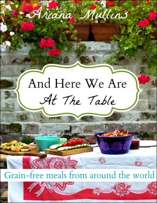 And Here We Are At The Table-- Grain-free meals from around the world