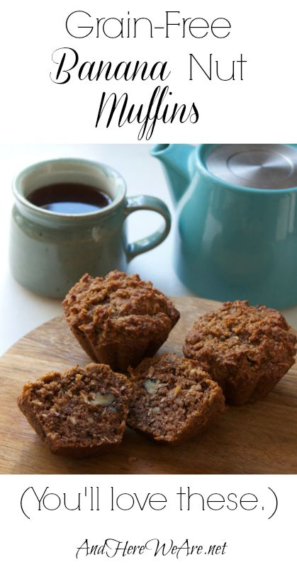 Grain-Free Banana Nut Muffins  And Here We Are