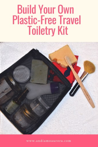 Build Your Own Plastic-Free Zero Waste Travel Toiletry Kit | Andiamo Aurora