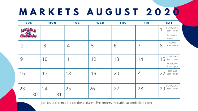 August 2020 calendar of events that And I Like it will be attending the Rockwall, Saint Michaels, and Richardson Farmers Markets