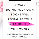 3 Ways Doing Your Own Books Will Revitalize Your Relationship With Money