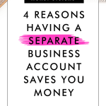 4 Reasons Having a Separate Business Account Saves You Money