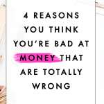 4 Reasons You Think You're Bad at Money that are Totally Wrong