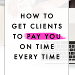 How to Get Your Clients to Pay You On Time