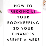 How to Reconcile Your Bookkeeping So Your Finances Aren't a Mess
