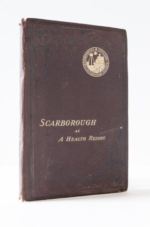 Scarborough as a Health Resort: Its Physical Geography, Geology, Climate, & Vital Statistics, with Health Guide Map, &c.