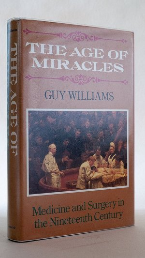 The Age of Miracles: Medicine and Surgery in the Nineteenth Century