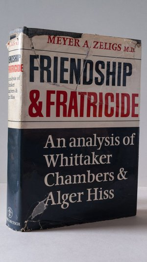 Friendship & Fratricide. An Analysis of Whittaker Chambers & Alger Hiss