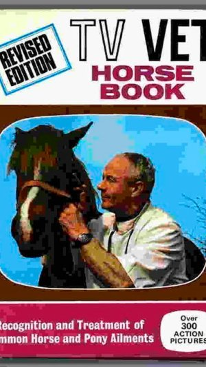 The TV Vet Horse Book. Recognition and Treatment of Common Horse and Pony Ailments