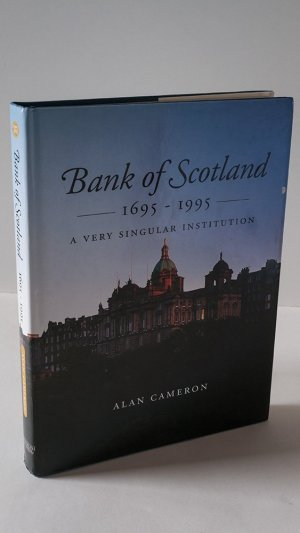 Bank of Scotland 1695-1995. A Very Singular Institution