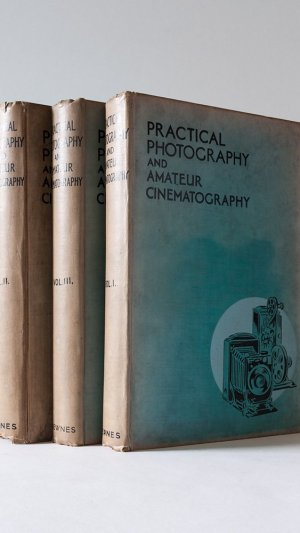 Practical Photography and Amateur Cinematography: Volumes I, II and III
