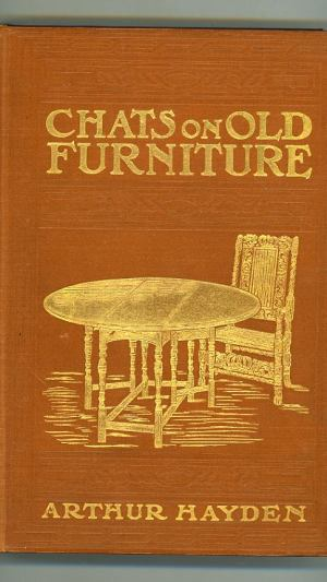 Chats on Old Furniture A Practical Guide for Collectors