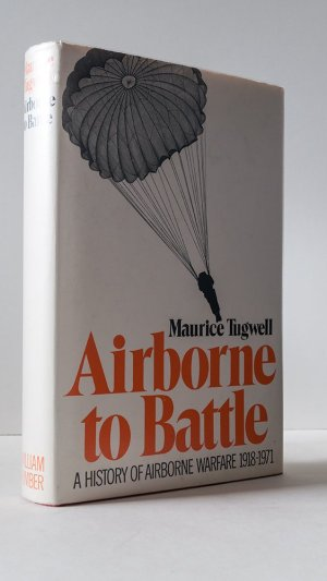 Airborne to Battle: A History of Airborne Warfate 1918-1971
