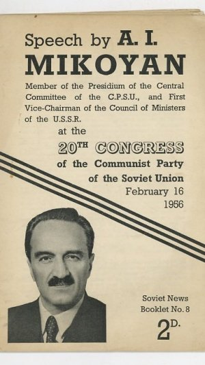 Speech By A. I. Mikoyan Member of the Presidium of the Central Committee of the C.P.S.U., And First Vice-Chairman of the Council of Minsters of the U.S.S.R. At the 20th Congress of the Communist Party of the Soviet Union February 16 1956