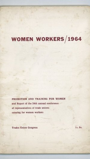 Report for 1963-64 of the T.U.C. Women's Advisory Committee to the Thirty-Fourth Annual Conference of Representatives of Unions Catering for Women Workers