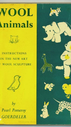 Wool Animals: Instructions in the New Art of Wool Sculpture