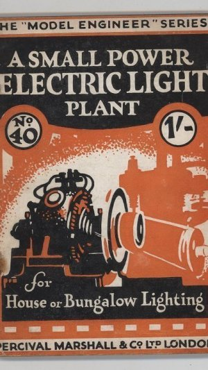"A Small Power Electric Light Plant. How to Install, Operate, and Maintain It.  The ""Model Engineer"" Series No.40"