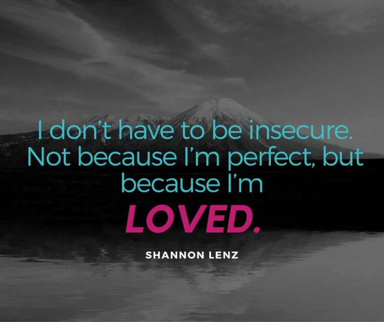 i-dont-have-to-be-insecure-not-because-im-perfect-but-because-im-loved
