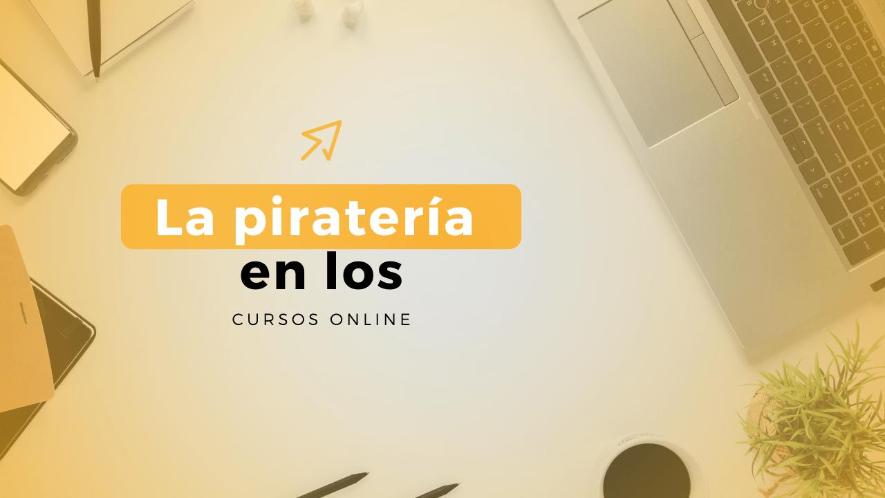 Ep 34: La Piratería En Los Cursos Online