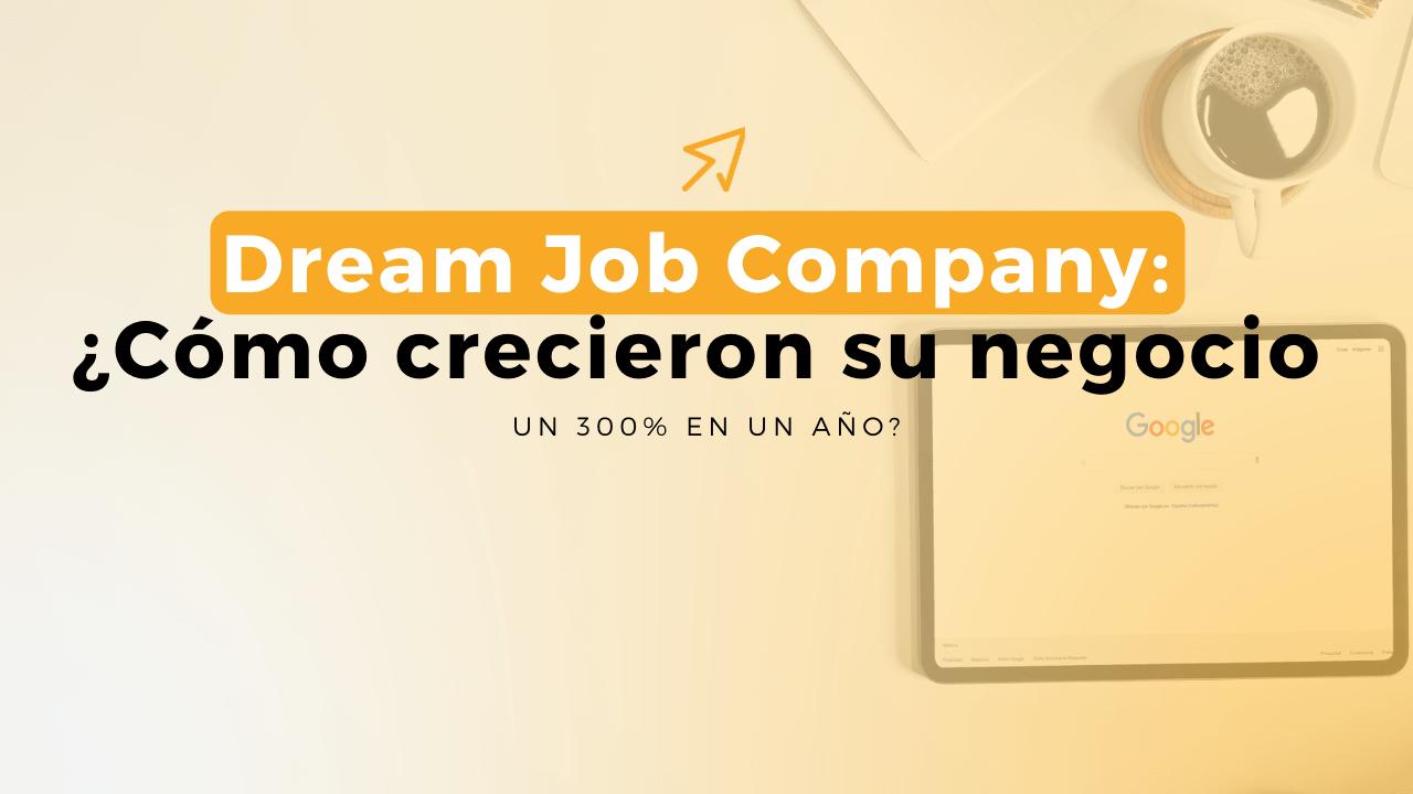 Ep 38: Dream Job Company: ¿Cómo Crecieron Su Negocio Un 300% En Un Año?