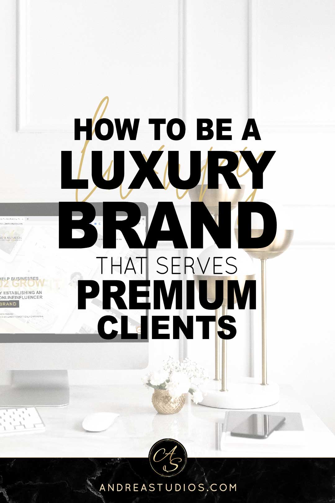 How to Be a Luxury Brand that Serves Premium Clients