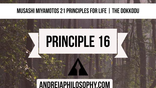 musashi 21 principles - principle 16
