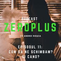 ZeroPlus - Cum să ne schimbăm? Și când?