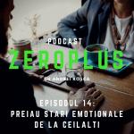 Zero Plus - Episodul 14 - Preiau stări emoționale de la ceilalți