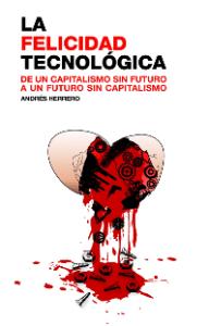 La felicidad tecnológica: de un capitalismo sin futuro a un futuro sin capitalismo