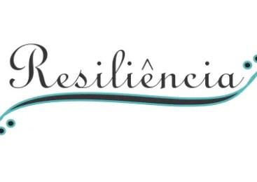 Resiliência – Você é uma pessoa resiliente?