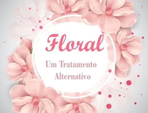 Floral – Tratamento Alternativo | Dica da Semana
