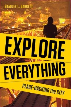 Explore Everything by Bradley L Garrett