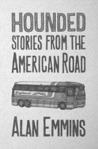Hounded: Stories from the American Road by Alan Emmins