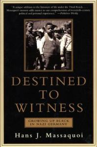 Destined to Witness: Growing Up Black in Nazi Germany by Hans J Massaquoi