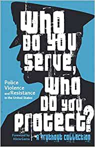Who Do You Serve, Who Do You Protect? : Police Violence and Resistance in the United States	Maya Shenwar, Joe Macare, Alana Yu-lan Price