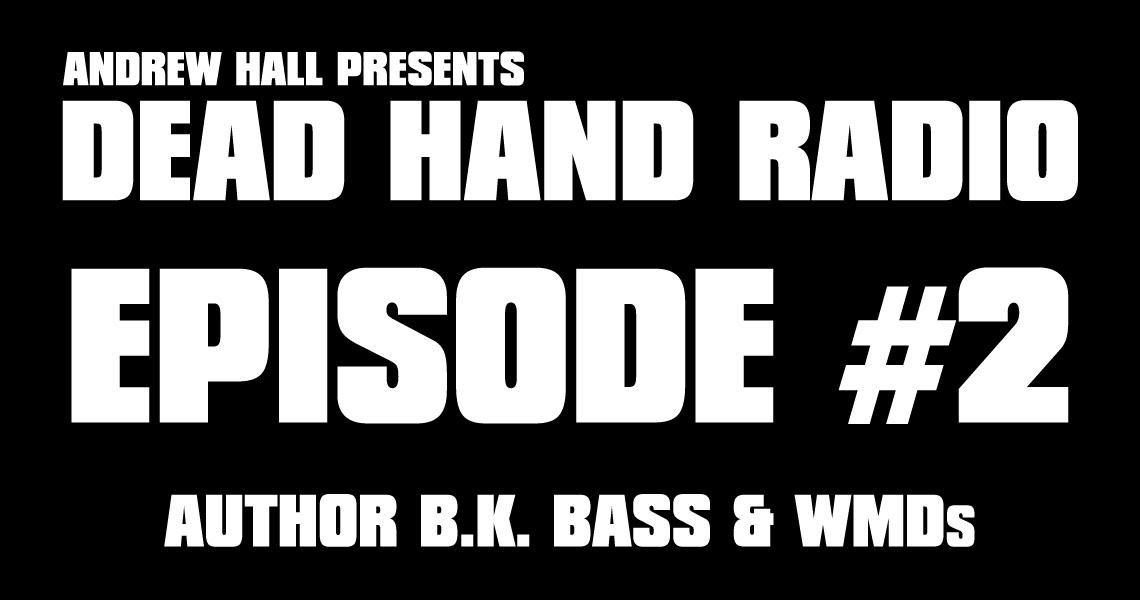 Dead Hand Radio Ep 2 - BK Bass