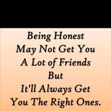 being-honest-may-not-get-you-a-lot-of-friends-but-itll-always-get-you-the-right-ones