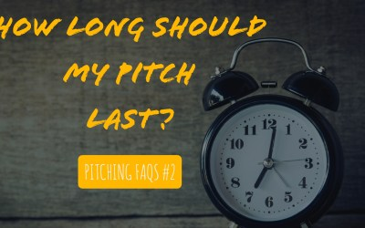 How Long Should Your Pitch Last? FAQ #2 Video & Podcast
