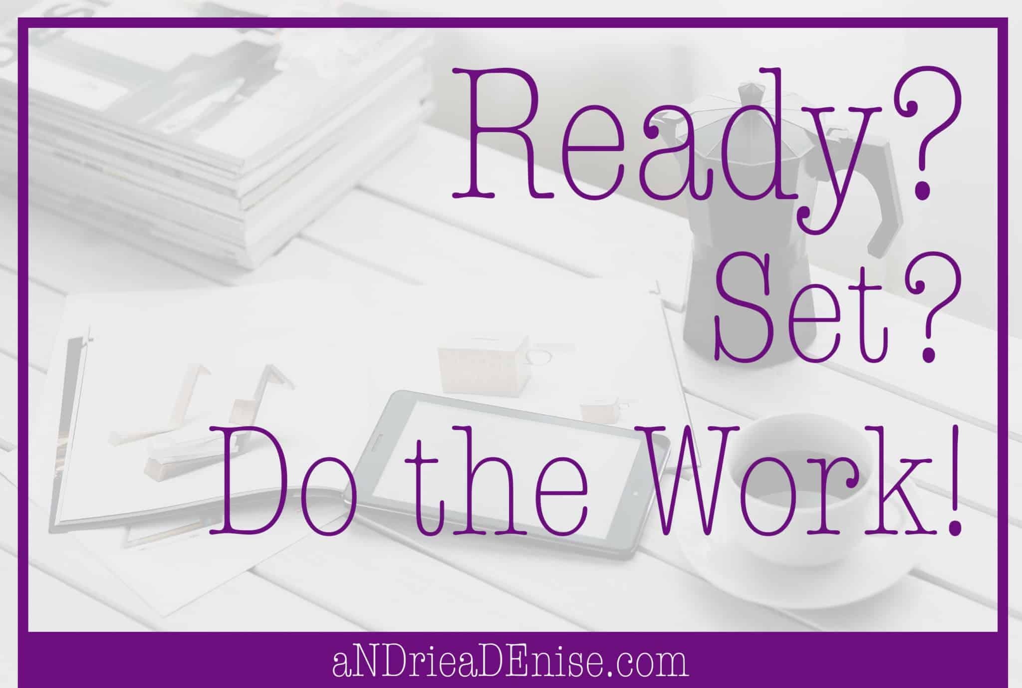 Ready? Set? Do the Work!