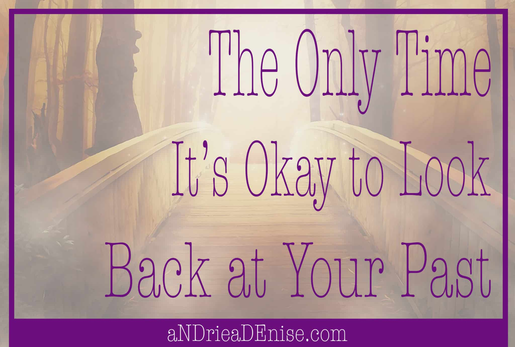 The Only Time It's Okay to Look Back at Your Past