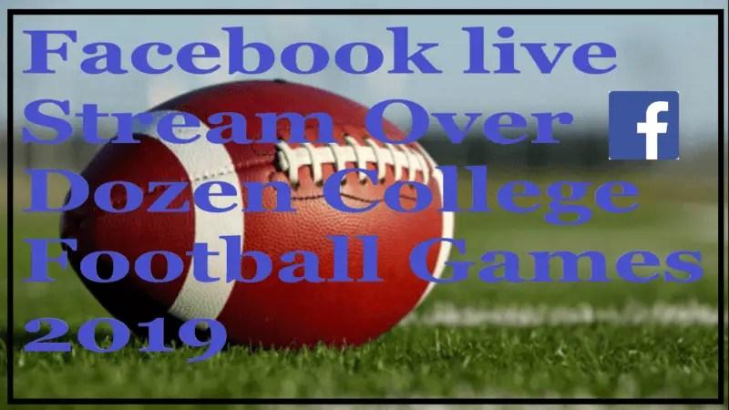 Facebook live Stream Over Dozen College Football Games 2019