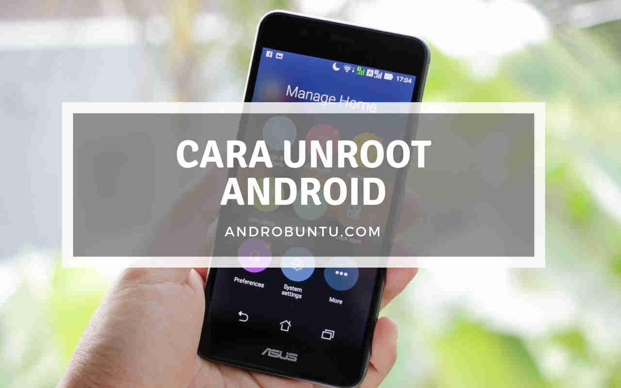 4 Cara Unroot Smartphone Android Semua Tipe Dengan Mudah - Androbuntu