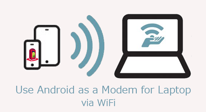 How to Use Android as a Modem for Laptop via WI-Fi