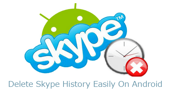 How to Delete Skype History on Android Easily