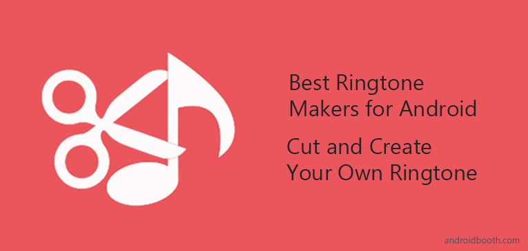 10 Best Ringtone Makers for Android – 2018 | Cut and Create Your Own Ringtone