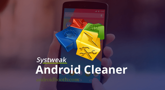 Systweak Android Cleaner: Complete Package to Deal With Android Worries