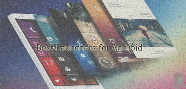 10 Best Launchers for Android – Customization to The Extent Possible
