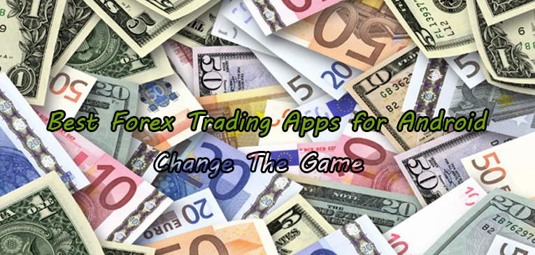 8 Best Forex Trading Apps for Android | Become More Smarter in Trading!
