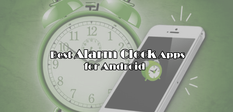 10 Best Alarm Clock Apps for Android – 2018